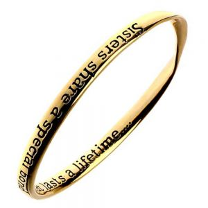 Quote Jewellery: Gold Bangle: Sisters share a special bond Quote Bangle: INSCRIPTION: Sisters share a special bond...that last a lifetime...